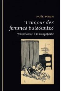 L'amour des femmes puissantes : Introduction à la viragophilie