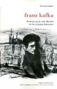 Franz Kafka : Eléments pour une théorie de la création littéraire