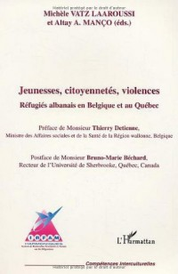 Jeunesses citoyennetés violences : Refugiés albanais en Belgique et au Québec