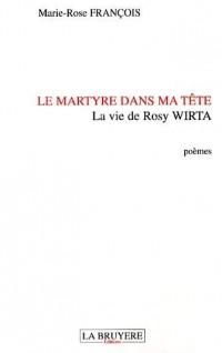 Le martyre dans ma tête : La vie de Rosy Wirta