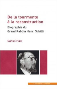 De la tourmente à la reconstruction : Biographie du Grand Rabin Henri Schilli