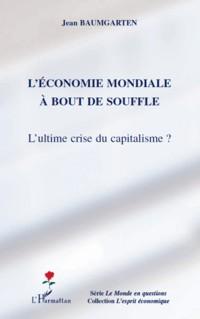 Economie Mondiale a Bout de Souffle l'Ultime Crise du Capitalisme