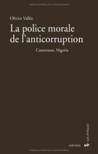 La Police morale de l'anticorruption. Cameroun, Nigeria