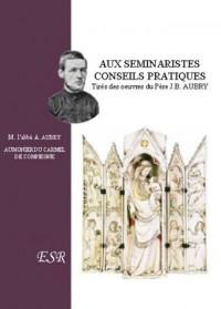 Aux Seminaristes, Conseils Pratiques - (1 Volume)