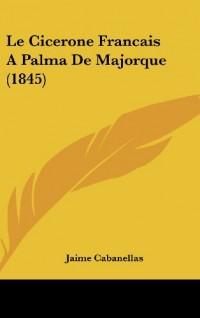 Le Cicerone Francais a Palma de Majorque (1845)