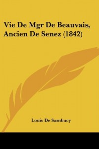 Vie de Mgr de Beauvais, Ancien de Senez (1842)