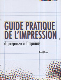 Guide pratique de l'impression : Du prépresse à l'imprimé