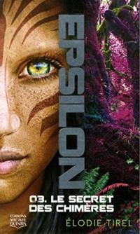 Epsilon - tome 3 Le secret des chimères (3)