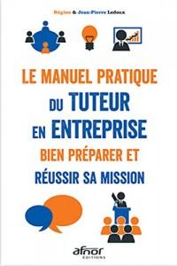 Le manuel pratique du tuteur en entreprise: Bien préparer et réussir sa mission