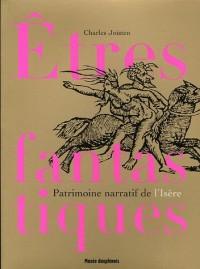 Etres fantastiques du Dauphiné : Patrimoine narratif de l'Isère