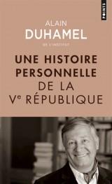 Une histoire personnelle de la Ve République [Poche]