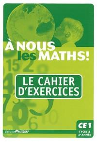 A nous les maths ! CE1 : Le cahier d'exercices