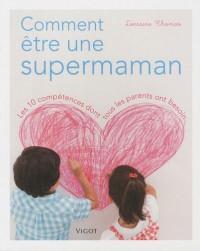 Comment être une supermaman : Les 10 compétences dont tous les parents ont besoin