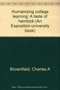Humanizing college learning: A taste of hemlock (An Exposition-university book)