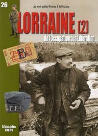 La Lorraine de l'Occupation à la Libération 1940-1945 : Tome 2, La Moselle, la Meurthe-et-Moselle, la Meuse, les Vosges