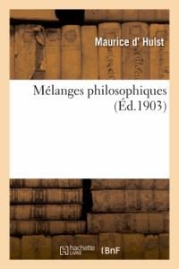 Mélanges philosophiques : recueil d'essais consacrés à la défense du spiritualisme: par le retour à la tradition des écoles catholiques (2e édition)