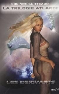 La Trilogie Atlante, Tome 3 : Les dérivants