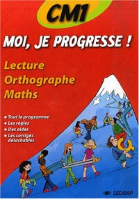 Moi, je progresse ! CM1 : Lecture, Orthographe, Maths