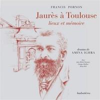 Jaurès à Toulouse, lieux et mémoire