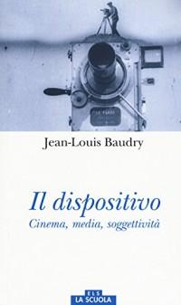 Il dispositivo. Cinema, media, soggettività