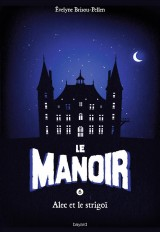 Le Manoir, Tome 6 : Alec et le strigoï