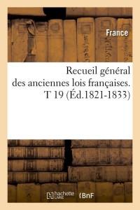 Recueil Lois Françaises  T 19  ed 1821 1833
