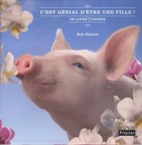 C'est génial d'être une fille ! : Un livre pas cochon
