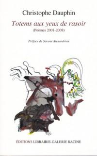 TOTEMS AUX YEUX DE RASOIR, poèmes 2001-2008