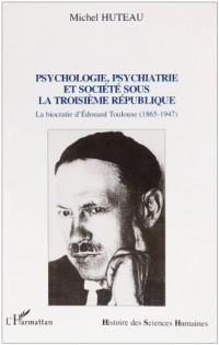 PSYCHOLOGIE, PSYCHIATRIE ET SOCIETE SOUS LA TROISIEME REPUBLIQUE