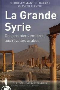 La Grande Syrie: Des premiers empires aux révoltes arabes.