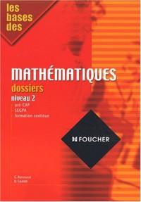 Les bases des mathématiques : Dossiers, niveau 2, CAP (Ancienne Edition)
