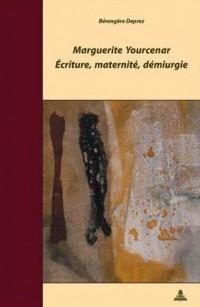 Marguerite Yourcenar Ecriture, Maternite, Demiurgie