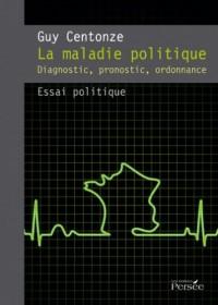 La maladie politique : Diagnostic, pronostic, ordonnance