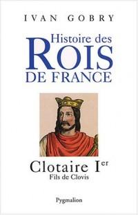 Histoire des Rois de France : Clotaire Ier, fils de Clovis