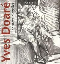 Yves Doaré carnets d'atelier : Un rapport aimant et furieux à l'image