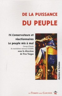 De la puissance du peuple : Tome 4, Conservateurs et réactionnaires : le peuple mis à mal