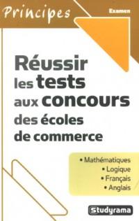 Réussir les tests aux concours des écoles de commerce : Mathématiques ; Logique ; Français ; Anglais