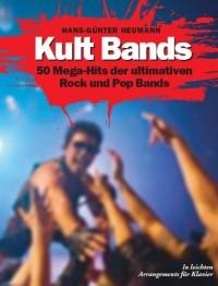 Hans-Günter Heumann: Kult Bands - 50 Mega-Hits der ultimativen Rock und Pop Bands. Partitions pour Piano, Chant et Guitare
