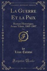 La Guerre Et La Paix, Vol. 1: Roman Historique; Avant Tilsitt, 1805-1807 (Classic Reprint)