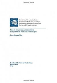 Recueil des principaux documents du système du Traité sur l'Antarctique. Deuxième édition