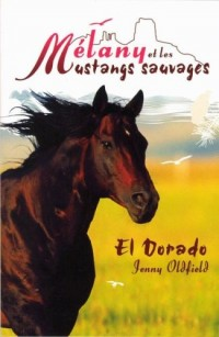 Mélany et les Mustangs sauvages, Tome 1 : El Dorado