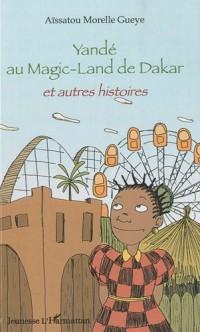 Yandé au Magic-Land de Dakar et autres histoires