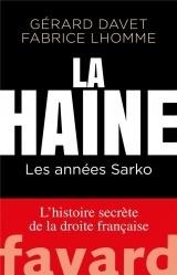La haine: Les années Sarko. L'histoire secrète de la droite française