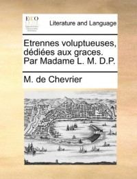 Etrennes Voluptueuses, Ddies Aux Graces. Par Madame L. M. D.P.