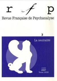 Revue Française de Psychanalyse, N° 3, juillet 2007 : La neutralité