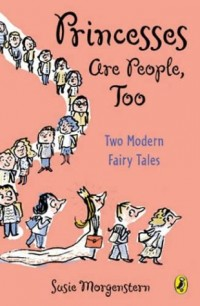 Princesses Are People, Too: Two Modern Fairy Tales