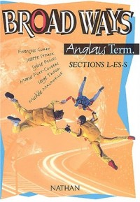 Broad Ways : Anglais, terminale, Bac L, ES, S