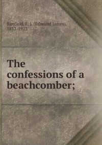 The confessions of a beachcomber : scenes and incidents in the career of an unprofessional beachcomber in tropical Queensland (1908)