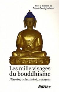 Les mille visages du bouddhisme : Histoire, actualité et pratiques