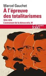 L'avènement de la démocratie, III:À l'épreuve des totalitarismes: (1914-1974) [Poche]